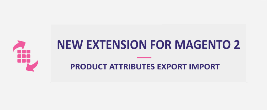 Magento 2 Product Attributes Export Import: New Extension