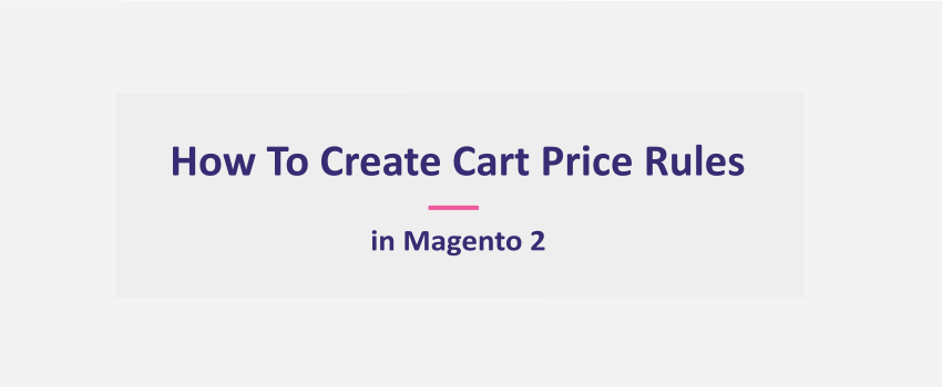 Magento 2:  Create Promotions - Cart Price Rule