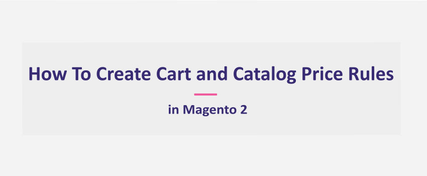 Magento 2: Create Promotions - Cart and Catalog Price Rules