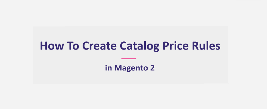 Magento 2:  Create Promotions - Catalog Price Rule
