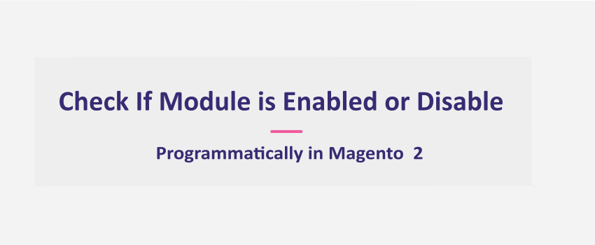 Magento 2: Check If Module is Enabled or Disable Programmatically