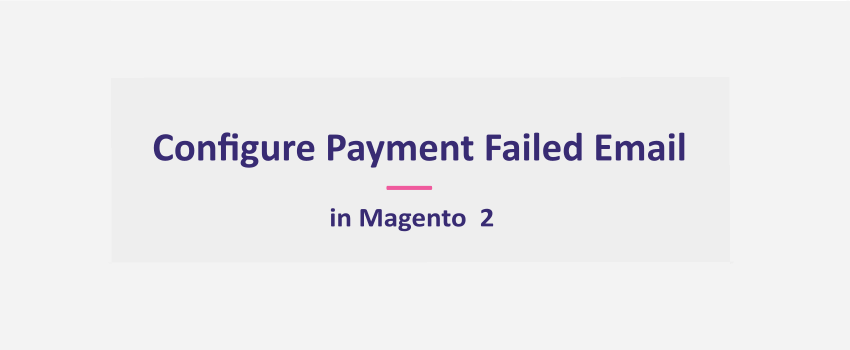 Magento 2: Configure Payment Failed Email