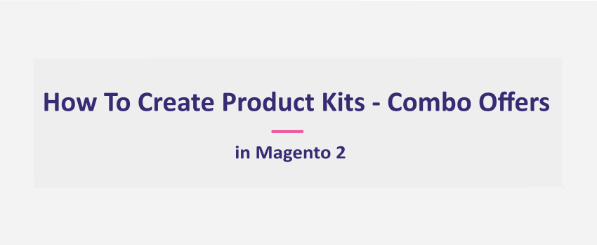 How To Create Bundle Kit - Product Kits - Combo Offers In Magento 2