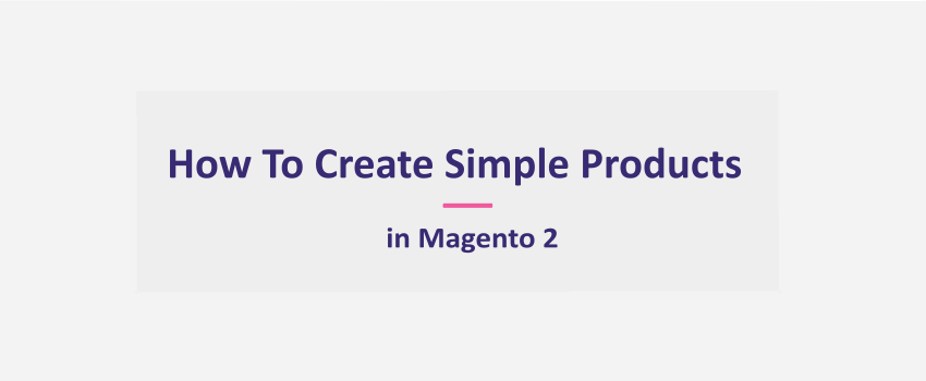 How To Create Simple Products in Magento 2