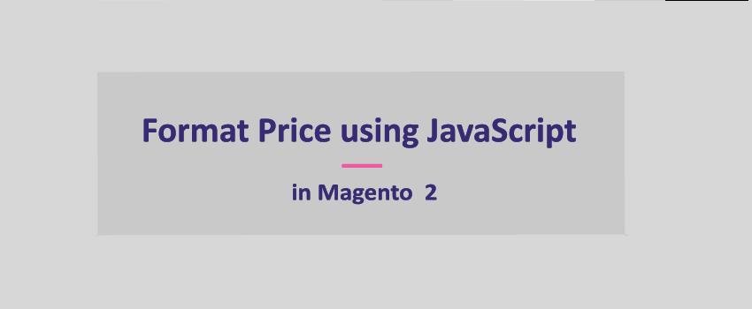Format Price using JavaScript in Magento 2
