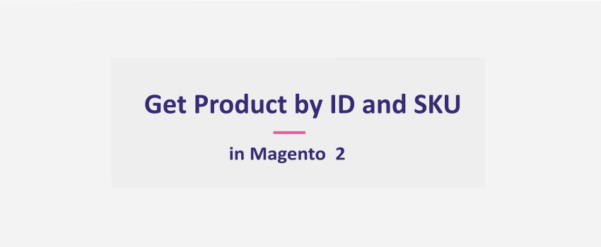 How To Get Product by ID and SKU in Magento 2