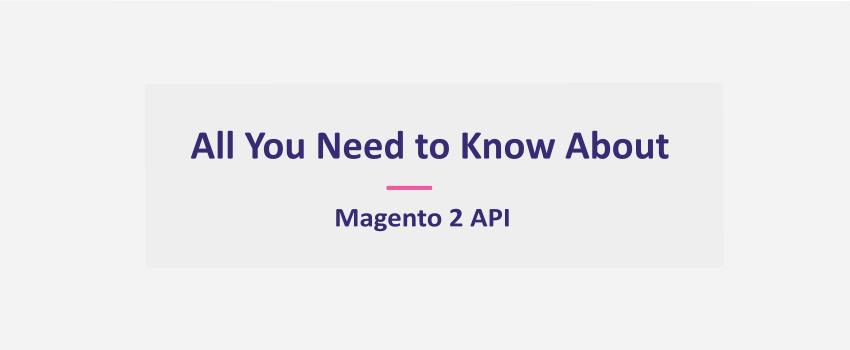 Magento 2 API Integration: How To Getting Started