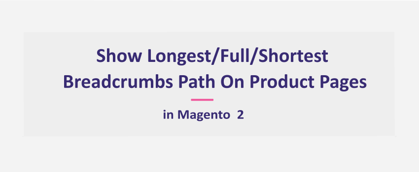 Magento 2: Show Full/Longest/Shortest Breadcrumbs Path On Product Pages