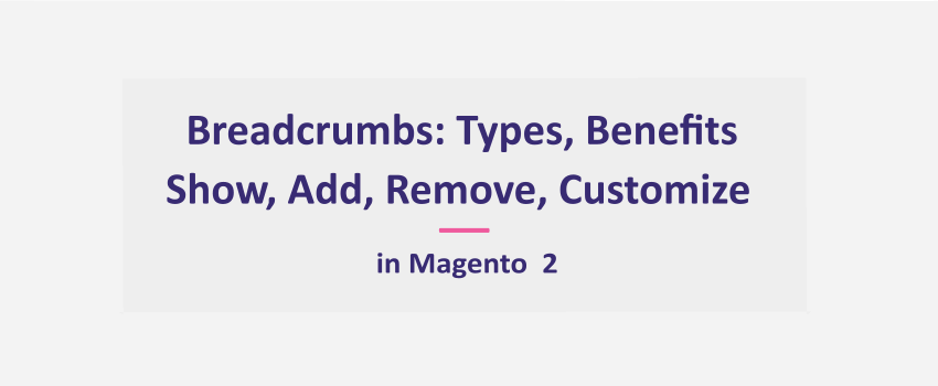 Magento 2 Breadcrumbs: Types, Benefits, Show, Add, Remove, Customize [Ultimate Guide]