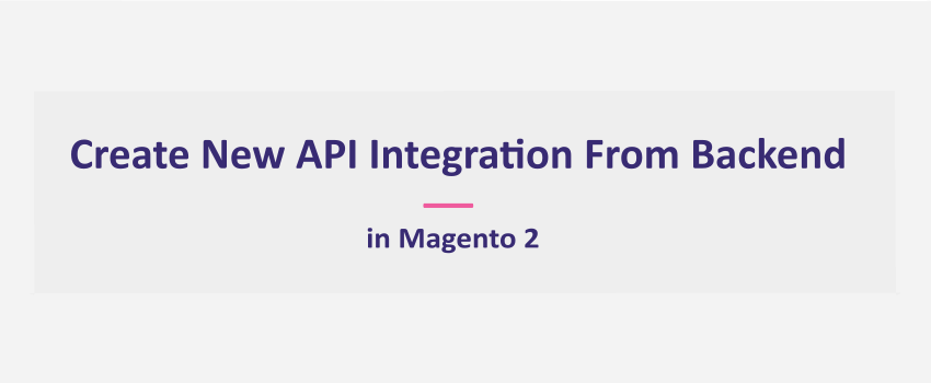 How To Create An API Integration Manually In Magento 2