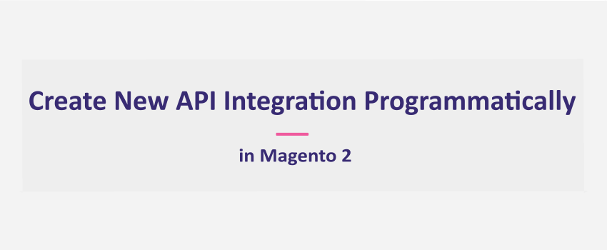 How To Create An API Integration Programmatically In Magento 2