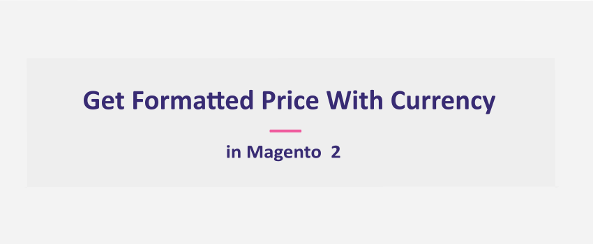 Magento 2: Get Formatted Price With Currency [Ultimate Guide]