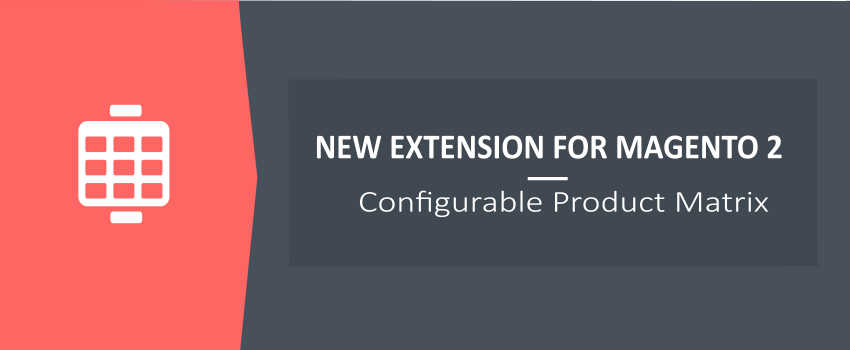Configurable Product Matrix for Magento 2 - New Ulmod Extension