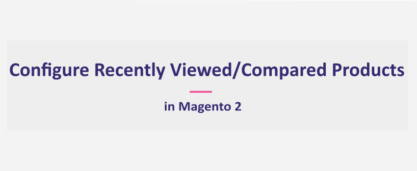 Magento 2: Display Recently Viewed and Compared Products