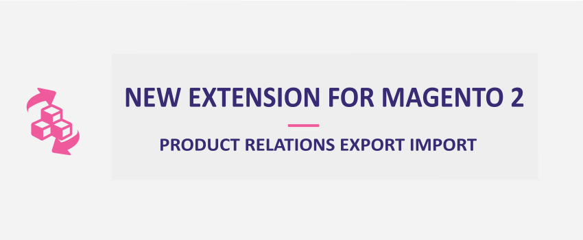 Magento 2 Product Relations Export Import: New Extension