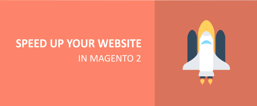 How to speed up your website in Magento 2?