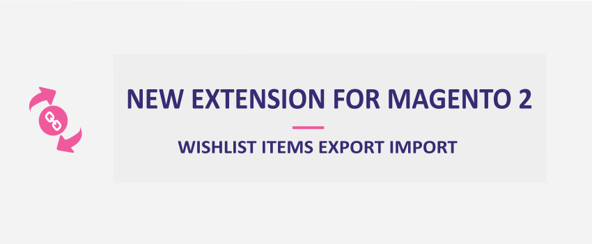 Magento 2 Wishlist Items Export Import: New Extension