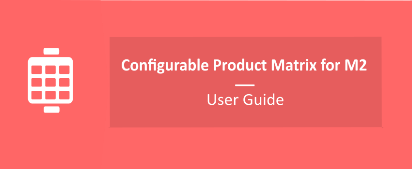 Configurable Product Matrix/Grid Table